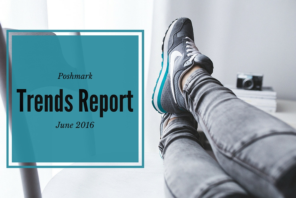 Poshmark trend report for june 2016