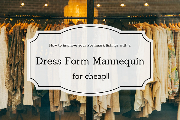 How to improve your Poshmark listings with a cheap dress form ...