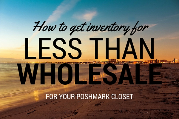 get poshmark inventory for less than the wholesale cost